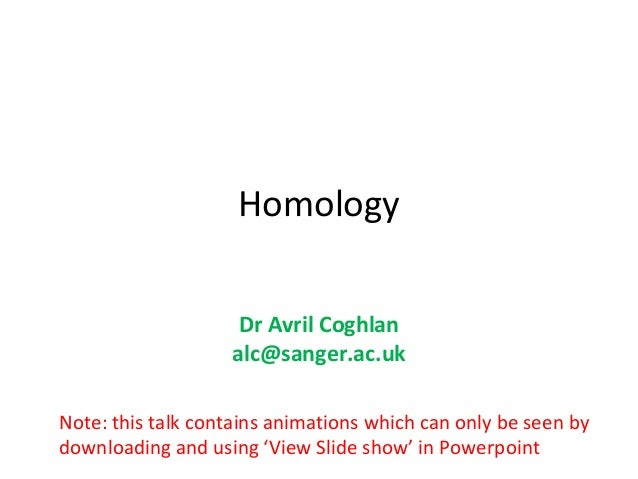 Homology                    Dr Avril Coghlan                   alc@sanger.ac.ukNote: this talk contains animations which c...