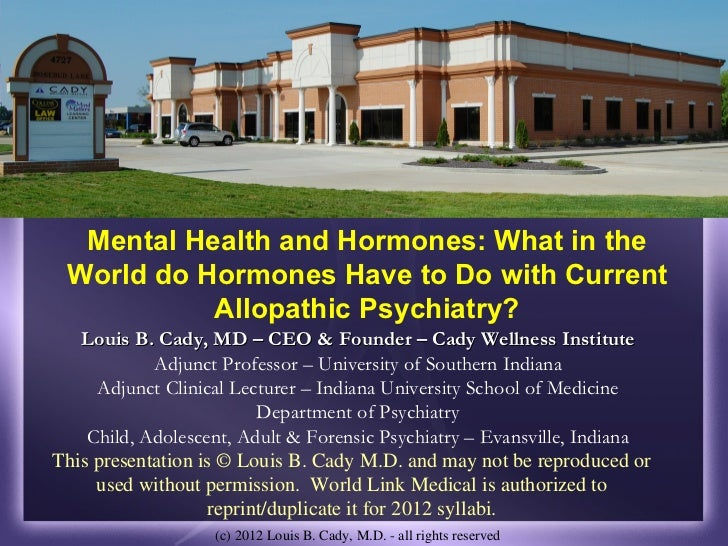 Mental Health and Hormones: What in the World do Hormones Have to Do with Current           Allopathic Psychiatry?   Louis...