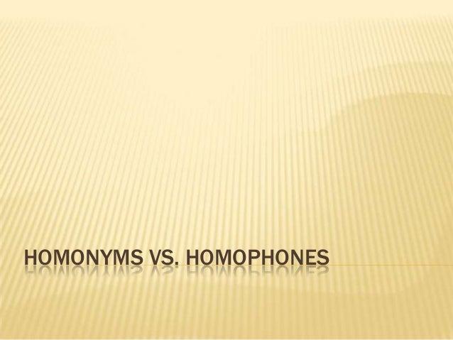 HOMONYMS VS. HOMOPHONES