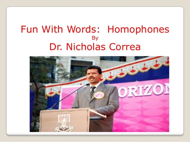Fun With Words: Homophones By  Dr. Nicholas Correa