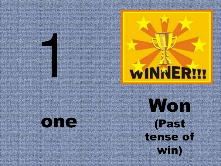 1      Wonone     (Past      tense of         win)
