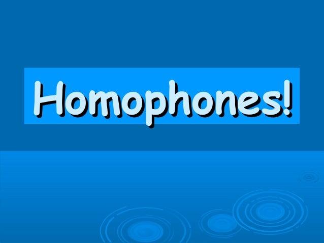 Homophones!Homophones!