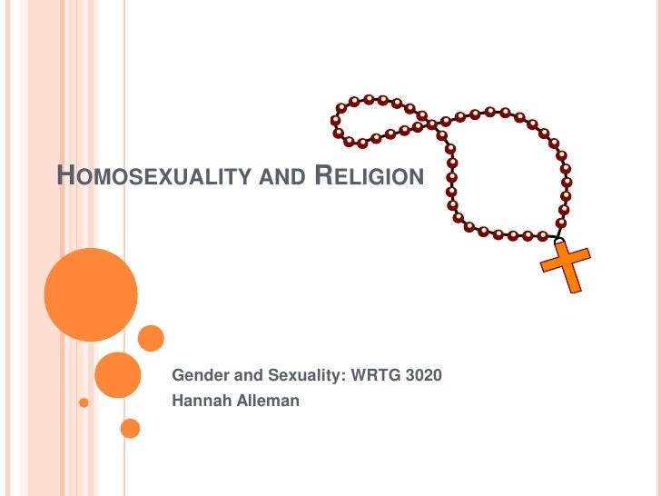 Homosexuality and Religion<br />Gender and Sexuality: WRTG 3020<br />Hannah Alleman<br />