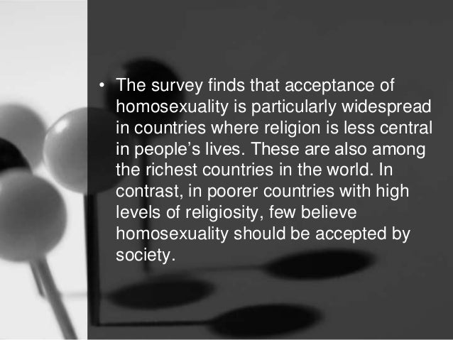 • The survey finds that acceptance of  homosexuality is particularly widespread  in countries where religion is less centr...