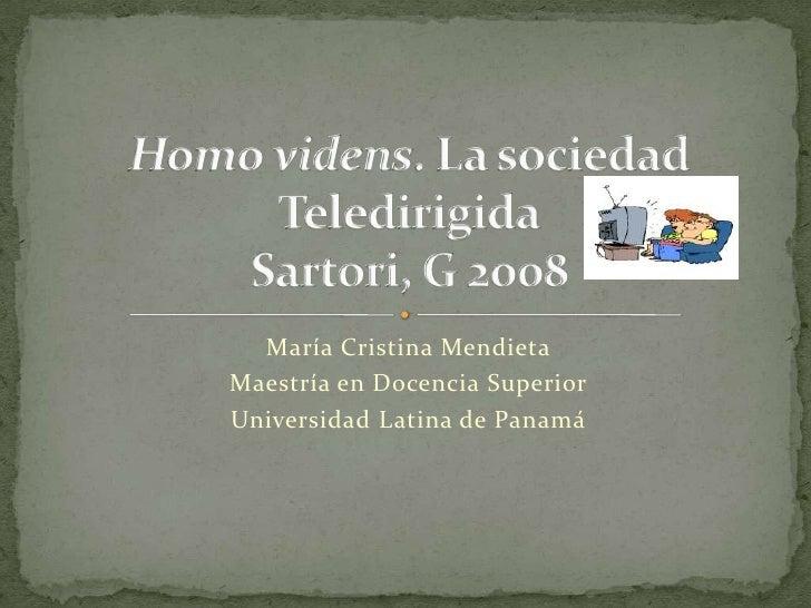 María Cristina Mendieta<br />Maestría en Docencia Superior<br />Universidad Latina de Panamá<br />Homo videns. La sociedad...