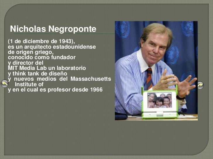 Nicholas Negroponte(1 de diciembre de 1943),es un arquitecto estadounidensede origen griego,conocido como fundadory direct...