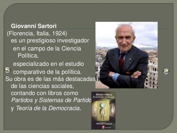 Giovanni Sartori(Florencia, Italia, 1924)  es un prestigioso investigador   en el campo de la Ciencia     Política,   espe...