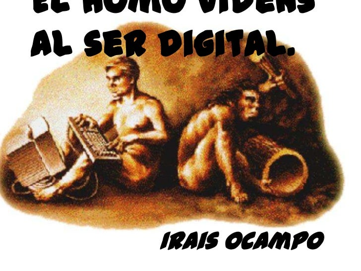 El homo videns al ser digital.<br />IraisOcampo<br />