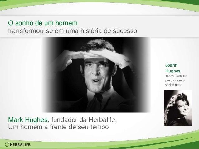 O sonho de um homem transformou-se em uma história de sucesso Mark Hughes, fundador da Herbalife, Um homem à frente de seu...