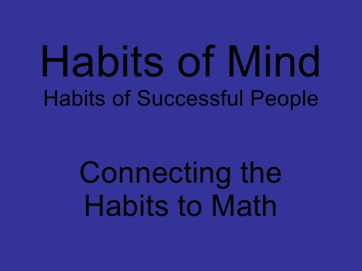 Habits of Mind Habits of Successful People Connecting the Habits to Math