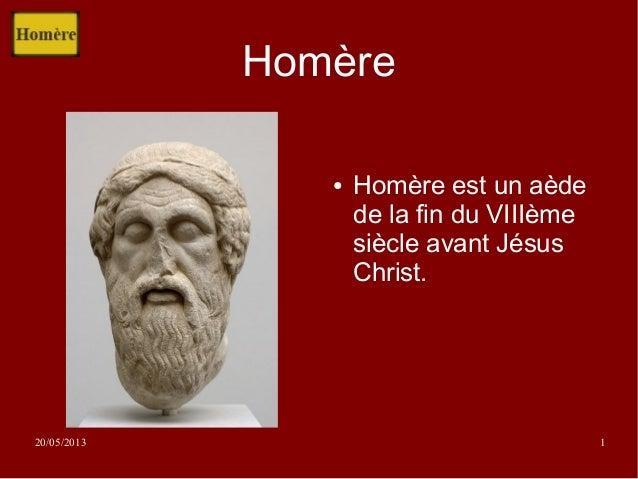 20/05/2013 1Homère● Homère est un aèdede la fin du VIIIèmesiècle avant JésusChrist.