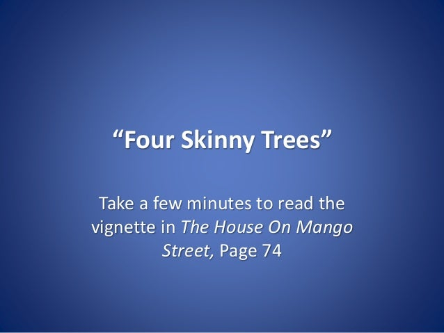 four skinny trees the house on mango street