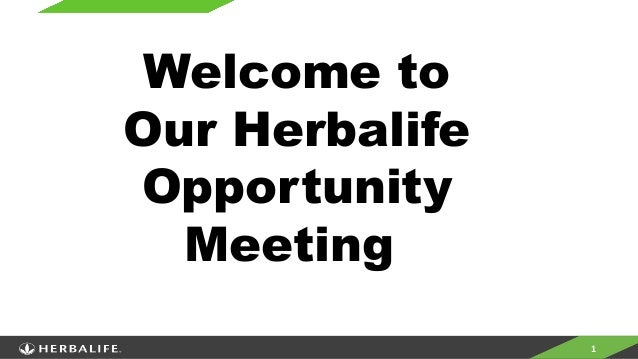 1 Welcome to Our Herbalife Opportunity Meeting