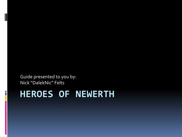 "Heroes of Newerth<br />Guide presented to you by:<br />Nick ""DalekNic"" Felts<br />"