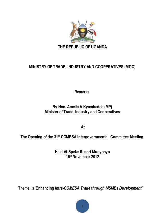 THE REPUBLIC OF UGANDA  MINISTRY OF TRADE, INDUSTRY AND COOPERATIVES (MTIC)  Remarks By Hon. Amelia A Kyambadde (MP) Minis...
