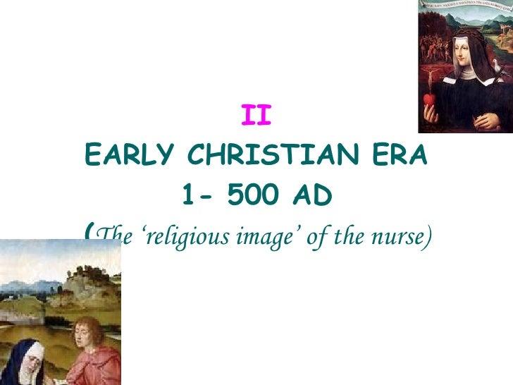 II EARLY CHRISTIAN ERA 1- 500 AD ( The 'religious image' of the nurse)
