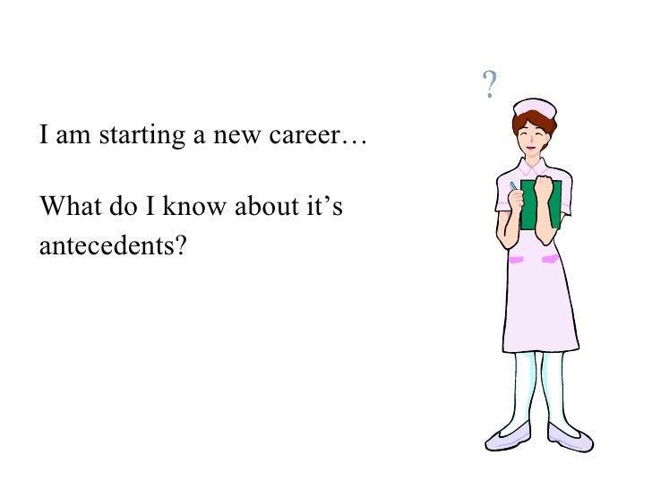 <ul><li>I am starting a new career… </li></ul><ul><li>What do I know about it's  </li></ul><ul><li>antecedents? </li></ul>