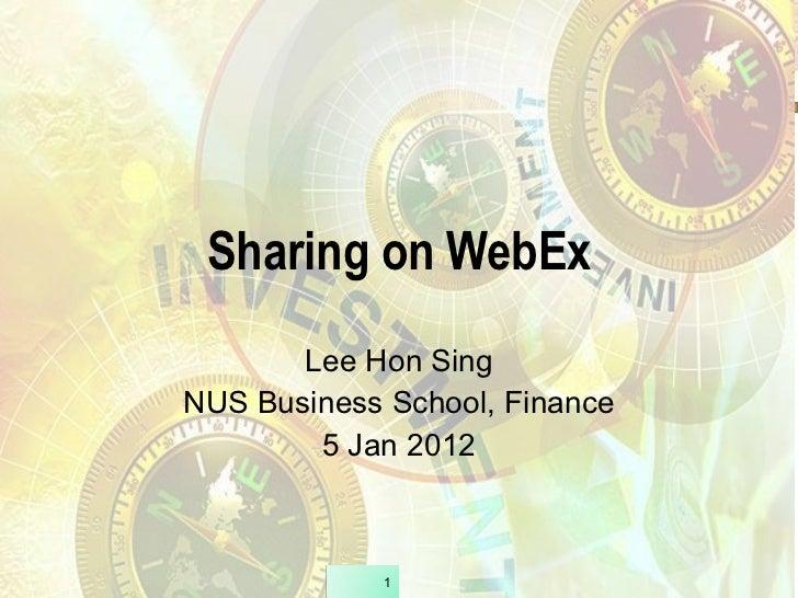 Sharing on WebEx Lee Hon Sing NUS Business School, Finance 5 Jan 2012