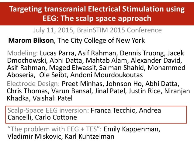 July 11, 2015, BrainSTIM 2015 Conference Targeting transcranial Electrical Stimulation using EEG: The scalp space approach...