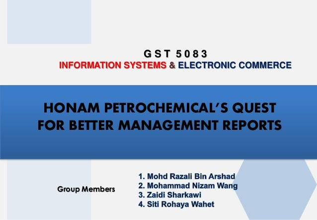 G S T 5 0 8 3 INFORMATION SYSTEMS & ELECTRONIC COMMERCE Group Members HONAM PETROCHEMICAL'S QUEST FOR BETTER MANAGEMENT RE...