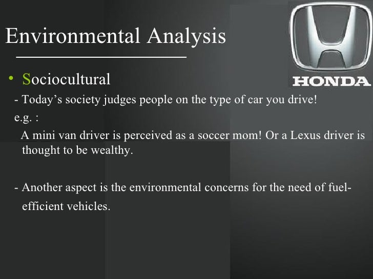 honda environmental analysis Honda swot analysis strengths  such environmental initiatives may increase production costs for the car manufacturers and these costs will be either passed to .