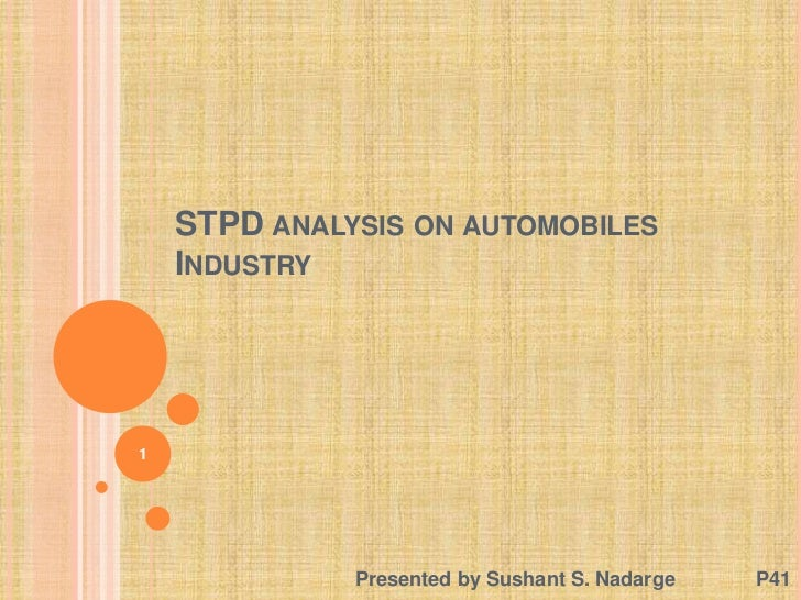 STPD ANALYSIS ON AUTOMOBILES    INDUSTRY1              Presented by Sushant S. Nadarge   P41