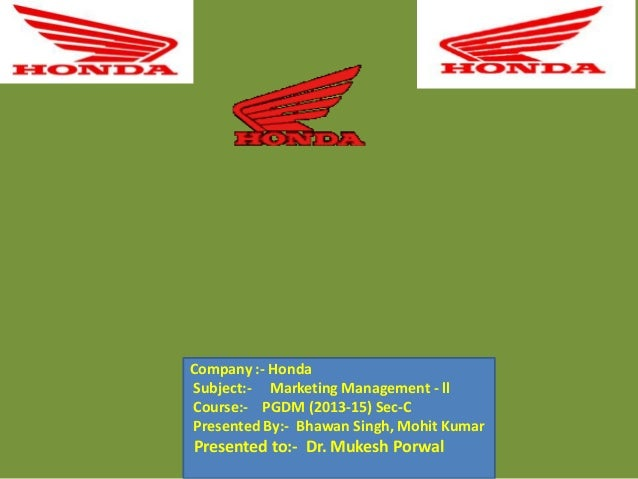 Company :- Honda Subject:- Marketing Management - ll Course:- PGDM (2013-15) Sec-C Presented By:- Bhawan Singh, Mohit Kuma...