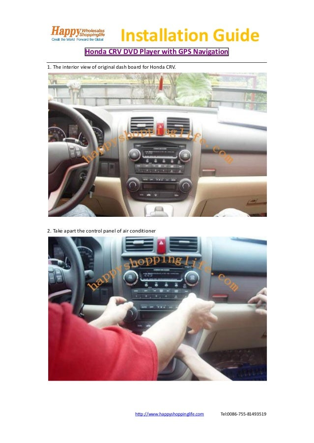 Installation Guide                 Honda CRV DVD Player with GPS Navigation1. The interior view of original dash board for...