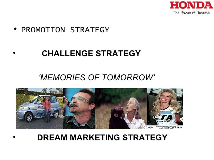 marketing strategies of honda 10 step marketing plan for civic  and promotions dealership is strategically located all over philippines makes use of differentiation as winning strategy 5 1 honda civic's ptm wants a touch of luxury and powerful engines 30 to 50 years old, male or female, social class a,b, or c, single, married – with or without kids professionals.