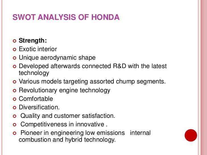 honda swot For this reason, in 2003 we announced and subsequently implemented the honda conduct guidelines during this time, honda has expanded its business throughout the globe, and i feel that expectations from stakeholders, including customers, have grown greater as well this also reflects the increasing importance for.
