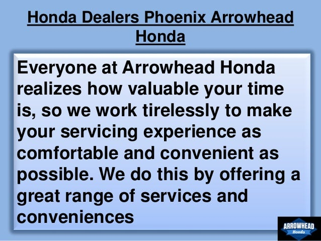 Honda Dealers Phoenix Arrowhead Honda Everyone At Arrowhead Honda Realizes  How Valuable Your Time Is, ...