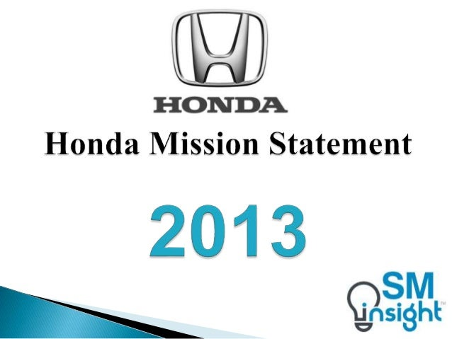 mission statement of honda automobiles company Vision and mission of honda company a mission statement defines what a company currently does, an what is the vision and mission of honda cars.
