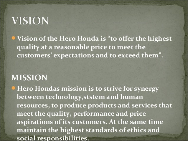 hero honda vission mission strategy Objective of hero motocorp, how to make the project on the topic of hero moto corp, this year what is the mission vission and goal of hero motocrop, mission values at hero moto corp, title: vision mission and objectives of hero motocorp company.