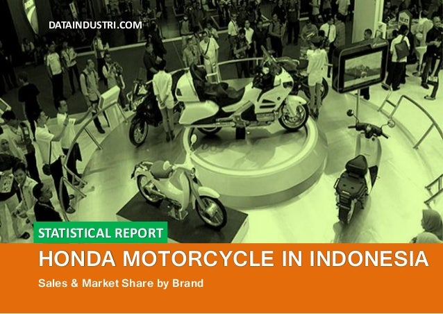 STATISTICAL REPORT HONDA MOTORCYCLE IN INDONESIA Sales & Market Share by Brand DATAINDUSTRI.COM