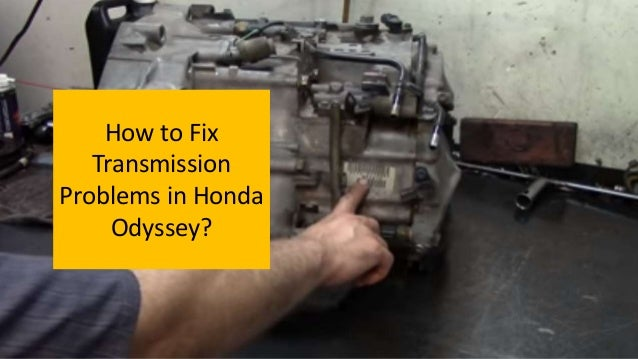 Honda odyssey - most common transmission problems and how to fix them