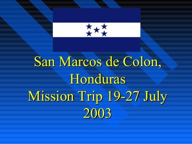San Marcos de Colon,San Marcos de Colon, HondurasHonduras Mission Trip 19-27 JulyMission Trip 19-27 July 20032003
