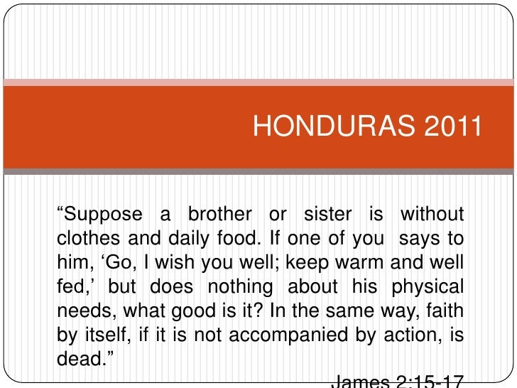 """HONDURAS 2011<br />""""Suppose a brother or sister is without clothes and daily food. If one of you  says to him, 'Go, I wish..."""