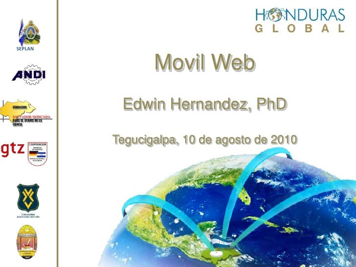 FUNDACION <br />SALVADOR MONCADA<br />PARA EL AVANCE DE LA CIENCIA<br />SEPLAN<br />Movil WebEdwin Hernandez, PhDTegucigal...