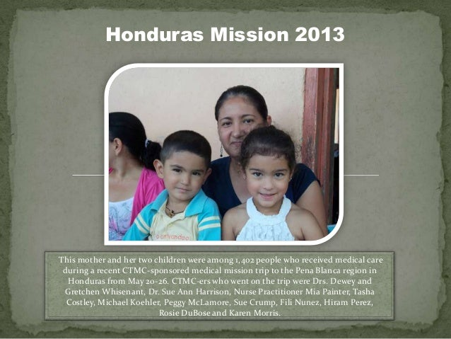 Honduras Mission 2013This mother and her two children were among 1,402 people who received medical careduring a recent CTM...