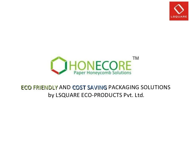 ECO FRIENDLY  AND  COST SAVING  PACKAGING SOLUTIONS  by LSQUARE ECO-PRODUCTS Pvt. Ltd.