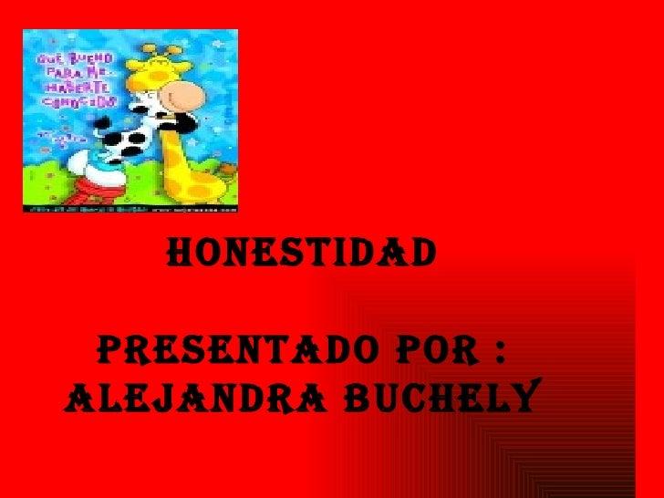 Honestidad presentado por : Alejandra buchely
