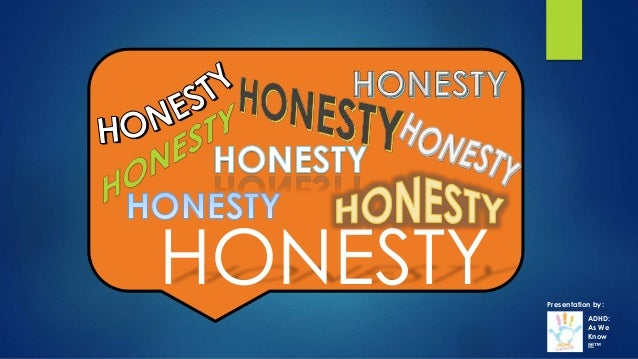 HONESTY ADHD: As We Know It!™ Presentation by: