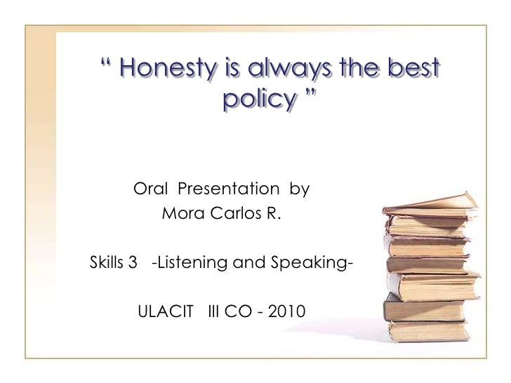 """ Honesty is always the best policy ""<br />Oral  Presentation  by<br />Mora Carlos R.<br />Skills 3   -Listening and Speak..."