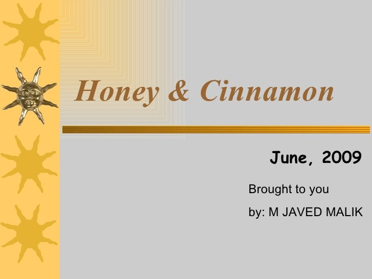 Honey & Cinnamon               June, 2009           Brought to you           by: M JAVED MALIK