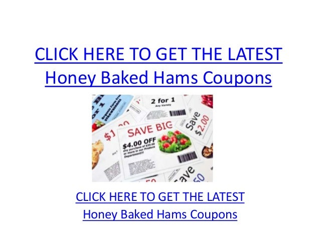 click here to get the latest honey baked hams coupons click here to get the latest