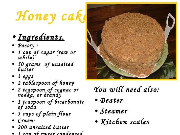 Honey cake   <ul><li>Ingredients.   </li></ul><ul><li>Pastry :   </li></ul><ul><li>1 cup of sugar (raw or white) </li></ul...