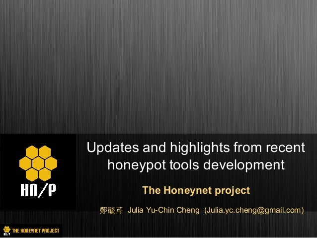 Updates and highlights from recent honeypot tools development The Honeynet project Julia Yu-Chin Cheng (Julia.yc.cheng@gma...