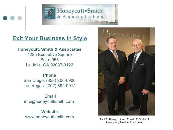 Exit Your Business in Style <ul><li>Paul E. Honeycutt and Ronald F. Smith of Honeycutt, Smith & Associates </li></ul>Honey...