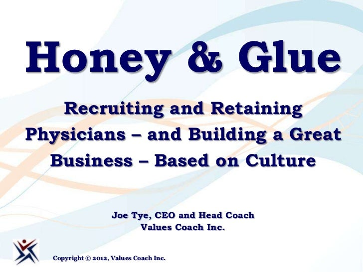 Honey & Glue   Recruiting and RetainingPhysicians – and Building a Great  Business – Based on Culture                    J...
