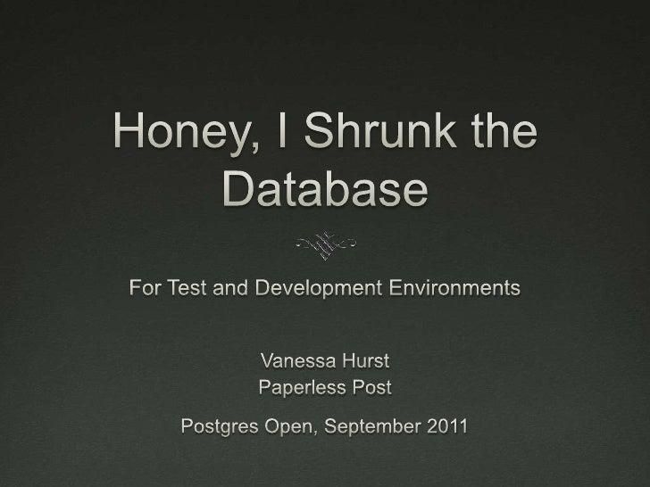 Honey, I Shrunk the Database<br />For Test and Development Environments<br />Vanessa Hurst<br />Paperless Post<br />Postgr...